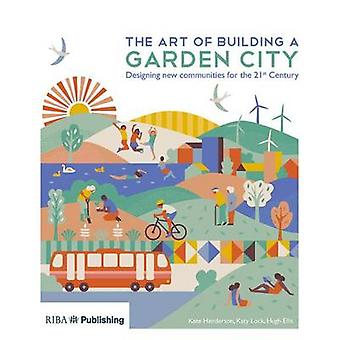 The Art of Building a Garden City - Designing new communities for the