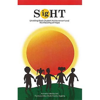 Sight - Unveiling Black Student Achievement and the Meaning of Hope by