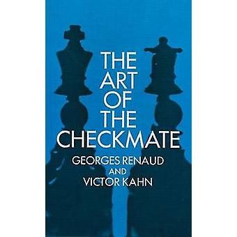 The Art of Checkmate (New edition) by Georges Renaud - Victor Kahn -