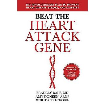 Beat the Heart Attack Gene by Bradley Bale - Amy Doneen - Lisa Collie