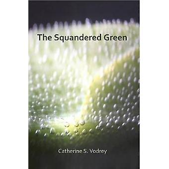 The Squandered Green by Vodrey & Catherine S.