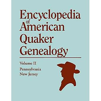 Encyclopedia of American Quaker Genealogy. Volume II New Jersey Salem and Burlington and Pennsylvania Philadelphia and Falls. Containing Every It by Hinshaw & William W.