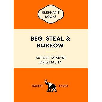 Beg Steal and Borrow by Robert Shore