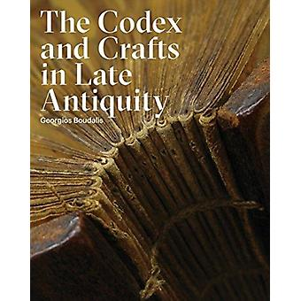 Codex and Crafts in Late Antiquity by Georgios Boudalis