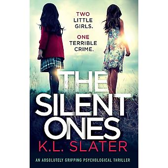 The Silent Ones An absolutely gripping psychological thriller by Slater & K.L.