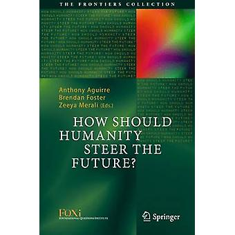 How Should Humanity Steer the Future by Aguirre & Anthony