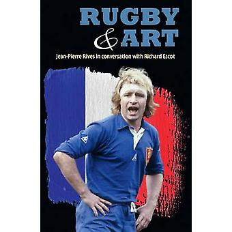 Rugby amp Art  JeanPierre Rives in Conversation with Richard Escot by Richard Escot