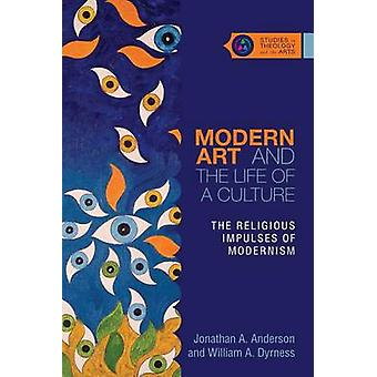 Modern Art and the Life of a Culture by Jonathan A. AndersonWilliam A. Dyrness