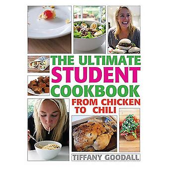 The Ultimate Student Cookbook - From Chicken to Chili by Tiffany Gooda