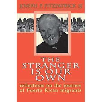 Stranger Is Our Own Reflections on the Journey of Puerto Rican Migrants by Fitzpatrick & Joseph P.