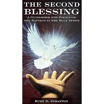 The Second Blessing A Guidebook for Receiving the Baptism in the Holy Spirit by Stratton & Kurt D