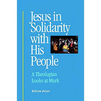 Jesus in Solidarity with His People A Theologian Looks at Mark by Reiser & William & S.J.