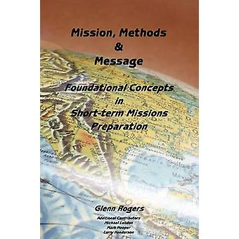 Mission Message and Methods Foundational Concepts in ShortTerm Missions Preparation by Rogers & Glenn