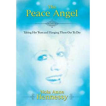 The Peace Angel Taking Her Tears and Hanging Them Out to Dry by Hennessy & Nola a.