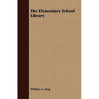The Elementary School Library by King & William A.