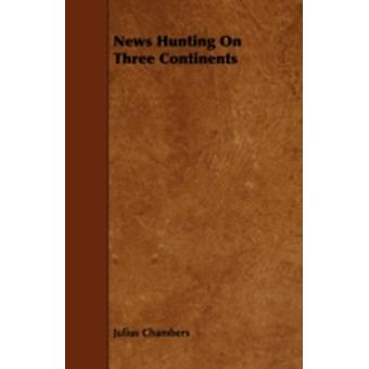 News Hunting On Three Continents by Chambers & Julius