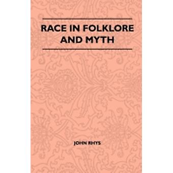 Race In Folklore And Myth by Rhys & John