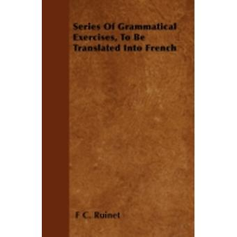 Series Of Grammatical Exercises To Be Translated Into French by Ruinet & F C.