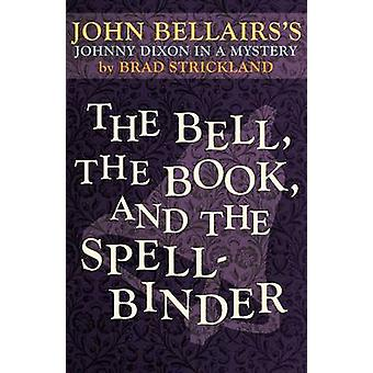 The Bell the Book and the Spellbinder by Bellairs & John