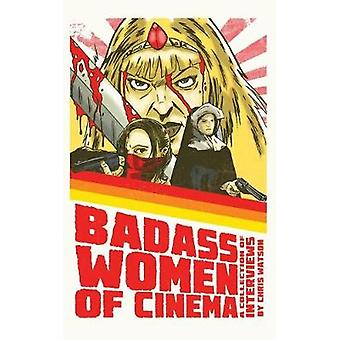 Bad Ass Women of Cinema A Collection of Interviews hardback by Watson & Chris