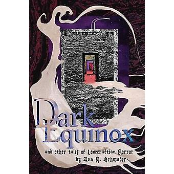 Dark Equinox and Other Tales of Lovecraftian Horror by Schwader & Ann K.