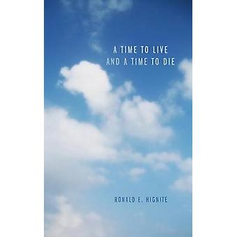 A Time to Live and a Time to Die by Hignite & Ronald E.