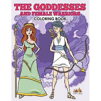 The Goddesses and Female Warriors Coloring Book by Activity Attic Books