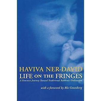 Life on the Fringes A Feminist Journey Toward Traditional Rabbinic Ordination by NerDavid & Haviva