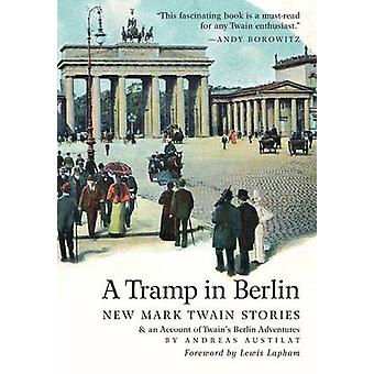 A Tramp in Berlin New Mark Twain Stories  an Account of His Adventures in the German Capital During the Belle Epoque of 18911892 Colo by Twain & Mark