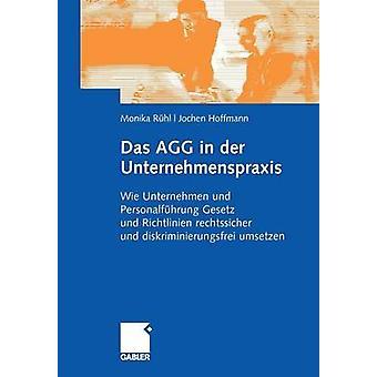 Das AGG in der Unternehmenspraxis  Wie Unternehmen und Personalfhrung Gesetz und Verordnungen rechtssicher und diskriminierungsfrei umsetzen by Rhl & Monika