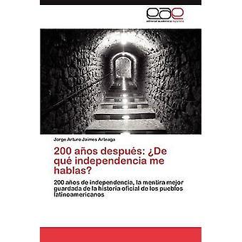 200 Anos Despues de Que Independencia Me Hablas par Jaimes Arteaga et Jorge Arturo
