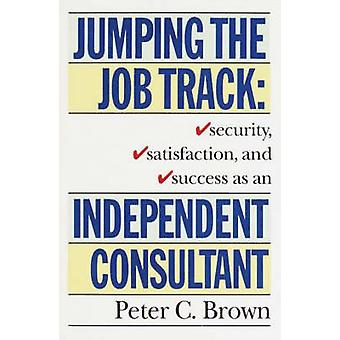 Jumping the Job Track by Brown & Peter C.