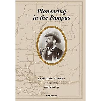 Pioneering in the Pampas by Seymour & Richard A.