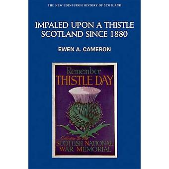 Impaled Upon a Thistle - Scotland Since 1880 by Ewen A. Cameron - 9780
