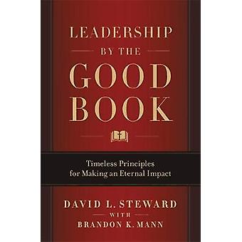 Leadership by the Good Book - Timeless Principles for Making an Eterna