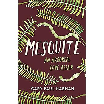 Mesquite - An Arboreal Love Affair by Gary Paul Nabhan - 9781603588300