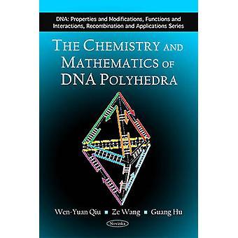 Chemistry & Mathematics of DNA Polyhedra by Wen-Yuan Qiu - Ze Wang -