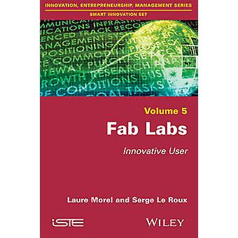 Fab Labs - Innovative User by Laure Morel - Serge Le Roux - 9781848218