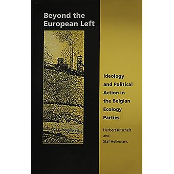 Beyond the European Left - Ideology and Political Action in the Belgia