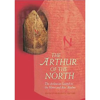 The Arthur of the North - The Arthurian Legend in the Norse and Rus' R