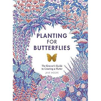 Planten voor vlinders - The Grower's Guide to Creating a Flutter by