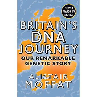 Britain's DNA Journey - Our Remarkable Genetic Story by Alistair Moffa