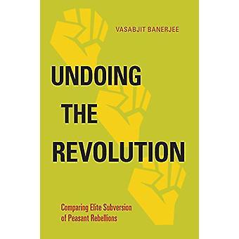 Undoing the Revolution - Comparing Elite Subversion of Peasant Rebelli