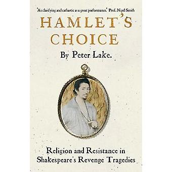 Hamlet's Choice - Religion and Resistance in Shakespeare's Revenge Tra