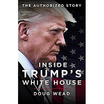 Inside Trump's White House - The Authorized Inside Story of His First