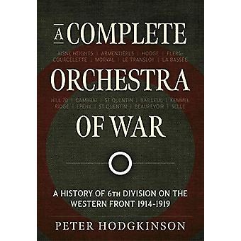 A Complete Orchestra of War - A History of 6th Division on the Western