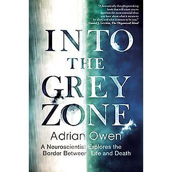 Into the Grey Zone - A Neuroscientist Explores the Border Between Life
