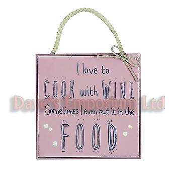 Love Life Plaque - I love to Cook with Wine sometimes I even put it in the Food