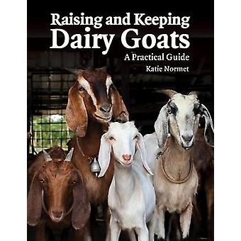 Raising and Keeping Dairy Goats A Practical Guide