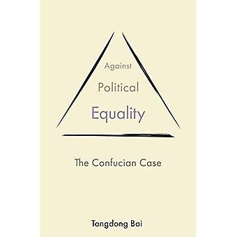 Tegen politieke gelijkheid: De Confucianistische Zaak (De Reeks Princeton-China)